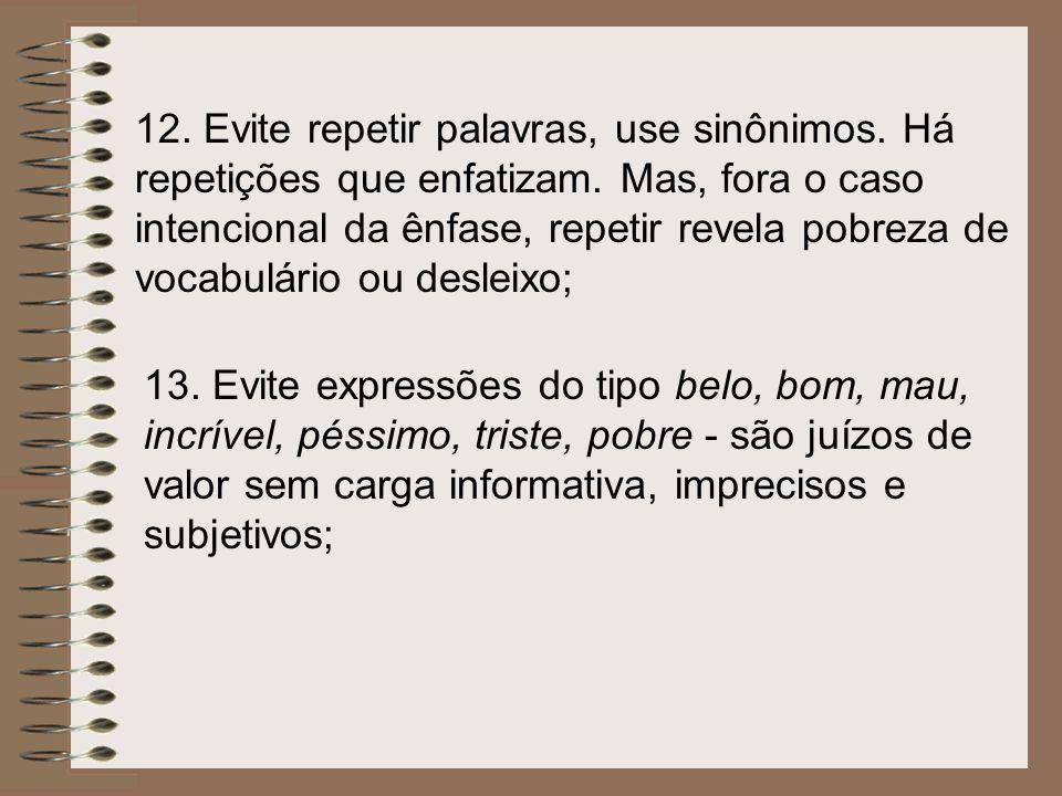 12. Evite repetir palavras, use sinônimos. Há repetições que enfatizam