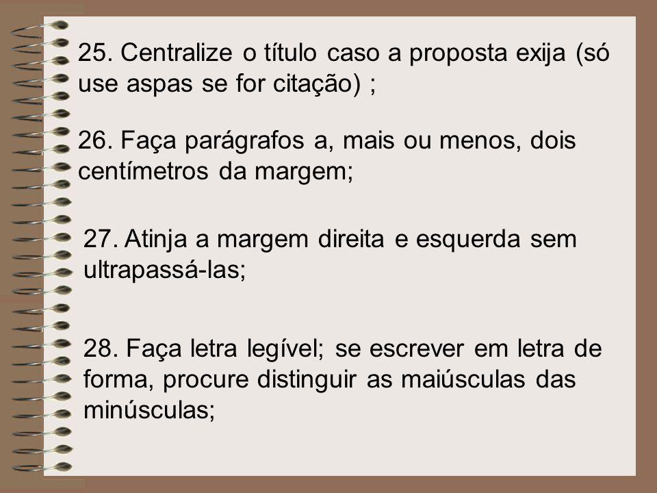 25. Centralize o título caso a proposta exija (só use aspas se for citação) ;