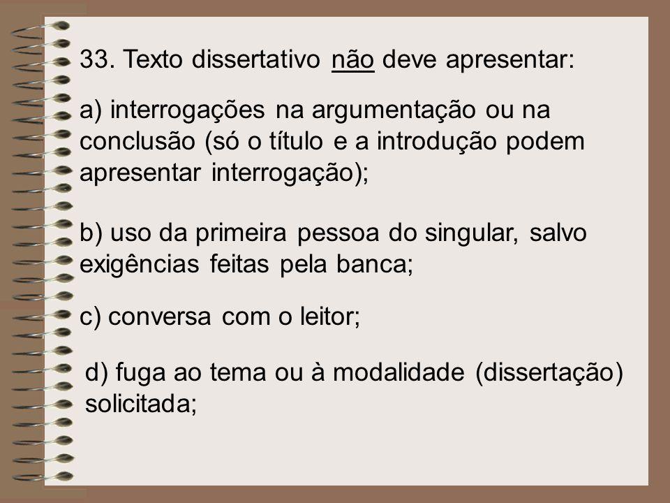 33. Texto dissertativo não deve apresentar: