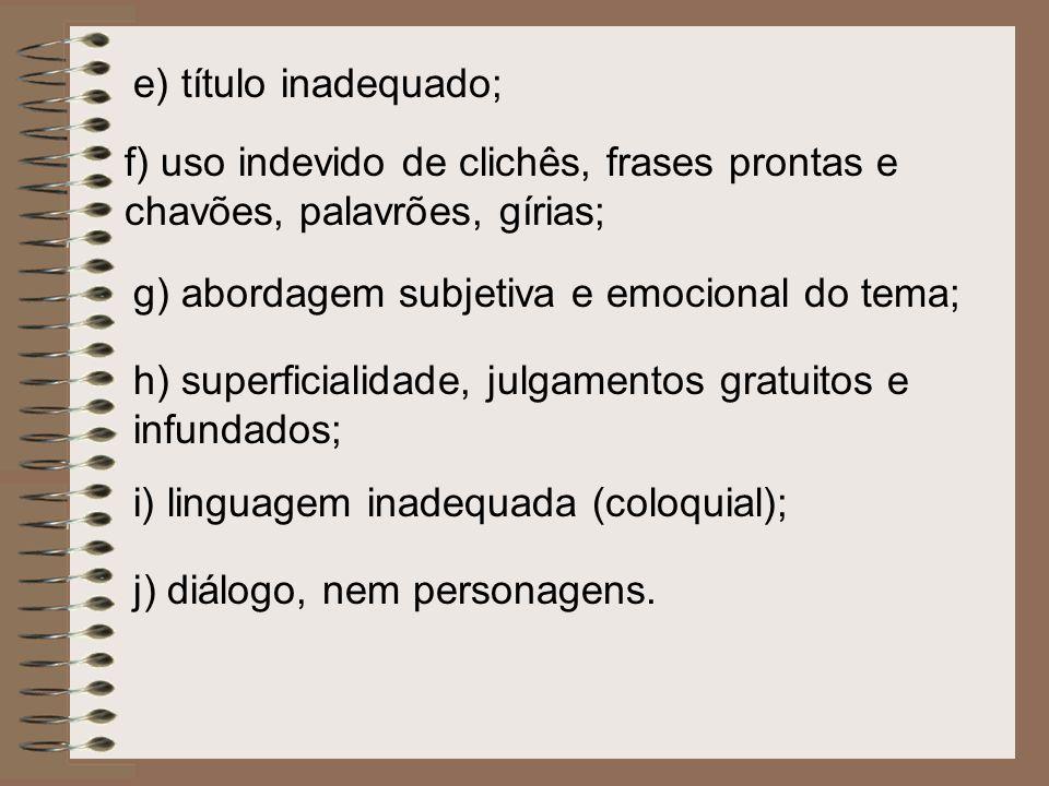 e) título inadequado; f) uso indevido de clichês, frases prontas e chavões, palavrões, gírias; g) abordagem subjetiva e emocional do tema;