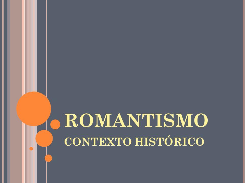ROMANTISMO CONTEXTO HISTÓRICO