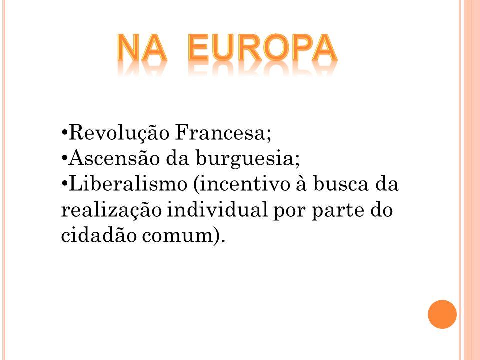 Na europa Revolução Francesa; Ascensão da burguesia;