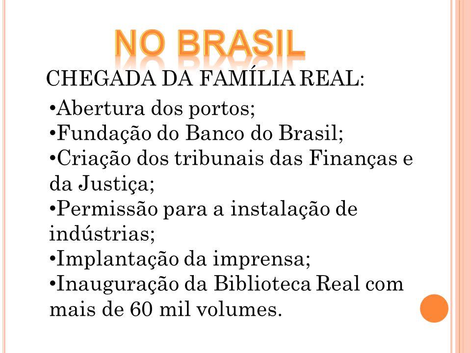 No brasil CHEGADA DA FAMÍLIA REAL: Abertura dos portos;