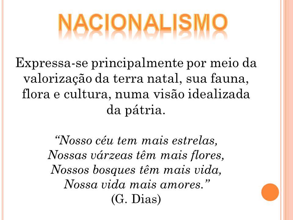 nacionalismo Expressa-se principalmente por meio da valorização da terra natal, sua fauna, flora e cultura, numa visão idealizada da pátria.