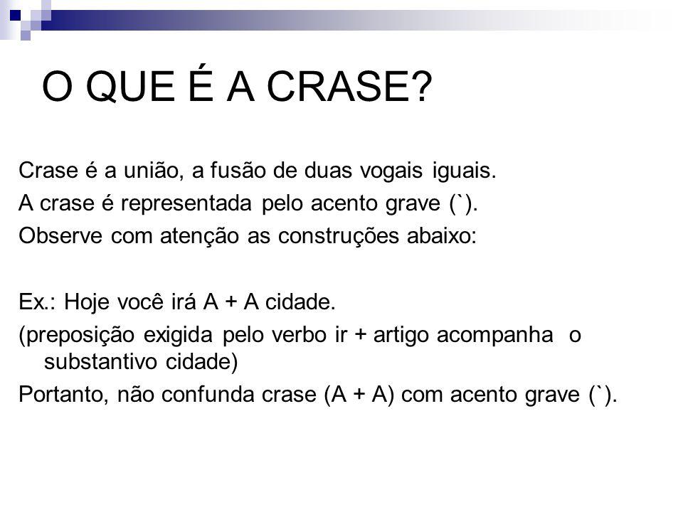 O QUE É A CRASE Crase é a união, a fusão de duas vogais iguais.