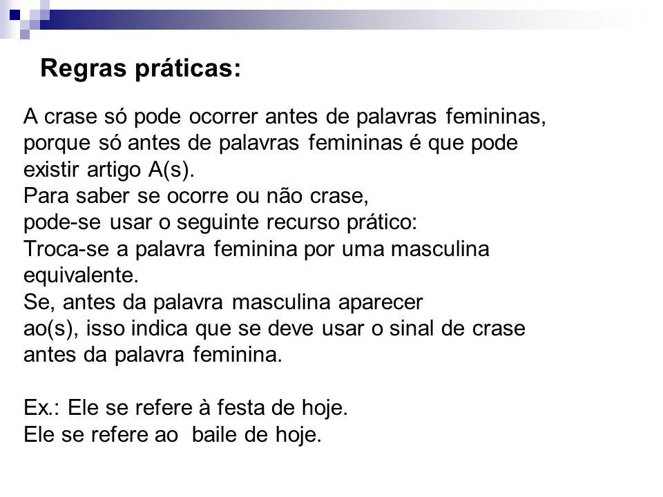 Regras práticas: A crase só pode ocorrer antes de palavras femininas,