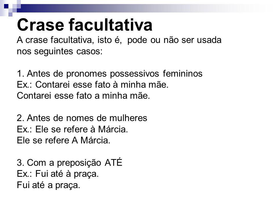 Crase facultativa A crase facultativa, isto é, pode ou não ser usada