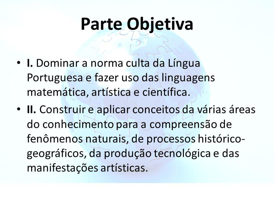 Parte Objetiva I. Dominar a norma culta da Língua Portuguesa e fazer uso das linguagens matemática, artística e científica.