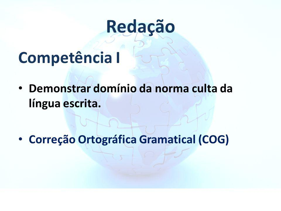 Redação Competência I. Demonstrar domínio da norma culta da língua escrita.