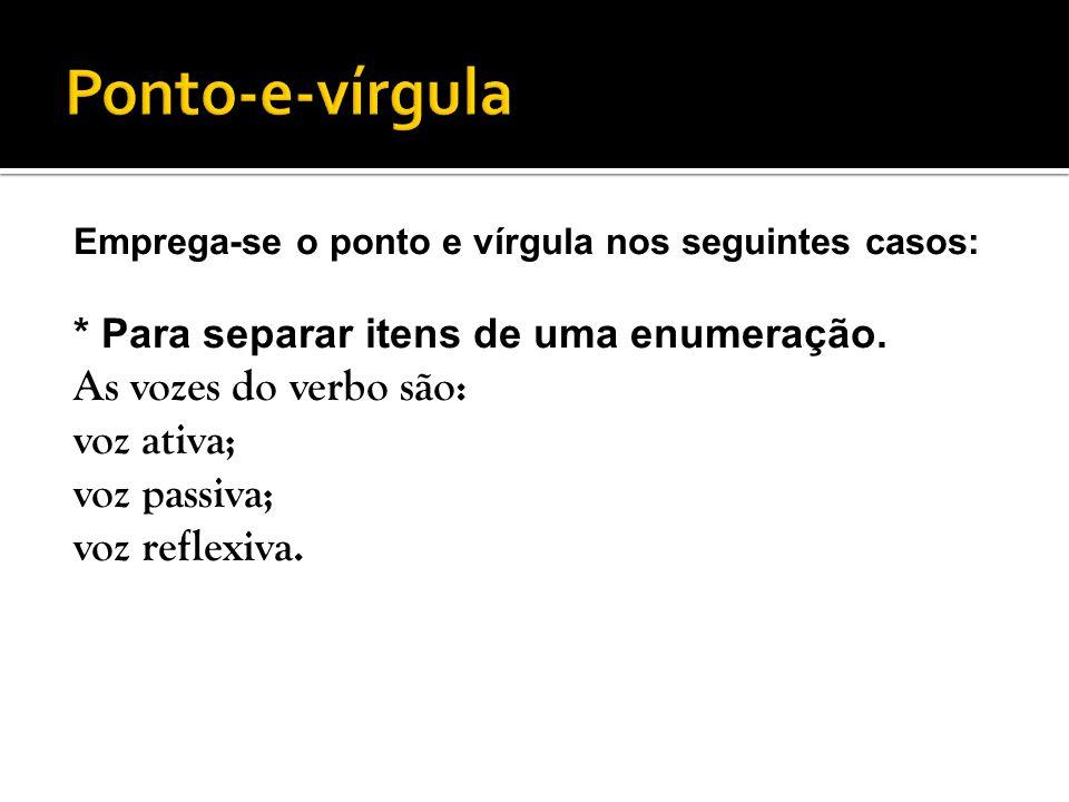 Ponto-e-vírgula As vozes do verbo são: voz ativa; voz passiva;
