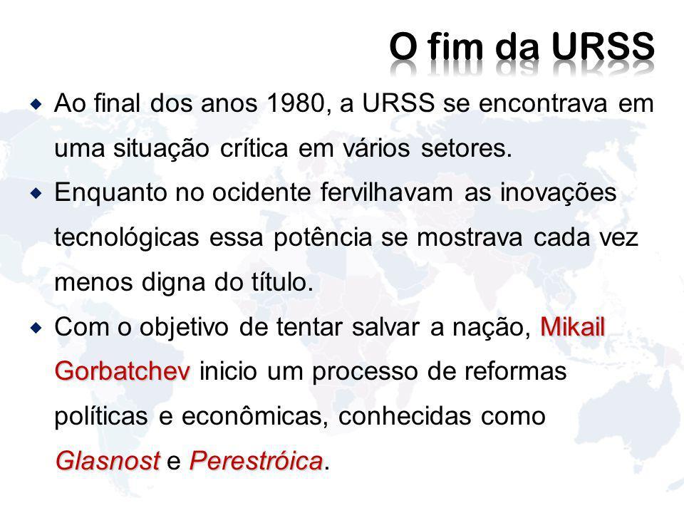 O fim da URSS Ao final dos anos 1980, a URSS se encontrava em uma situação crítica em vários setores.