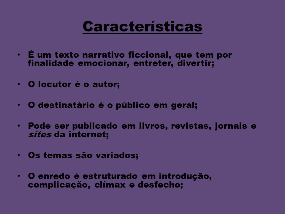 Características É um texto narrativo ficcional, que tem por finalidade emocionar, entreter, divertir;