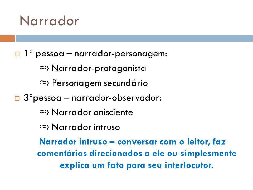 Narrador 1ª pessoa – narrador-personagem: ≈› Narrador-protagonista