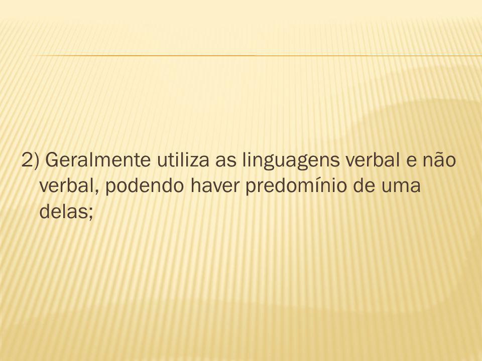 2) Geralmente utiliza as linguagens verbal e não verbal, podendo haver predomínio de uma delas;