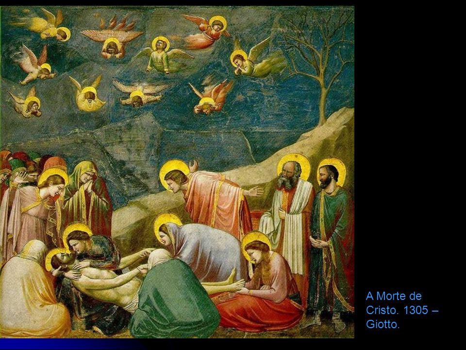 A Morte de Cristo. 1305 – Giotto.