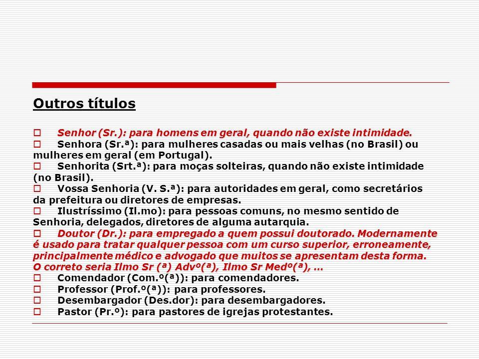 Outros títulos Senhor (Sr.): para homens em geral, quando não existe intimidade. Senhora (Sr.ª): para mulheres casadas ou mais velhas (no Brasil) ou.
