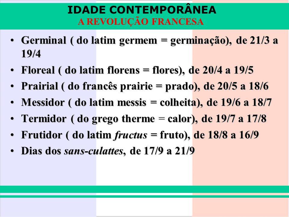 Germinal ( do latim germem = germinação), de 21/3 a 19/4