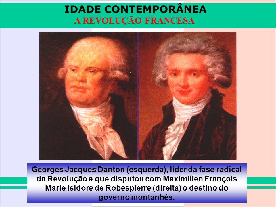 Georges Jacques Danton (esquerda), líder da fase radical da Revolução e que disputou com Maximilien François Marie Isidore de Robespierre (direita) o destino do governo montanhês.