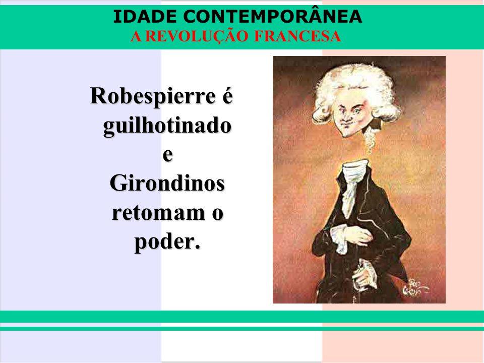 Robespierre é guilhotinado e Girondinos retomam o poder.