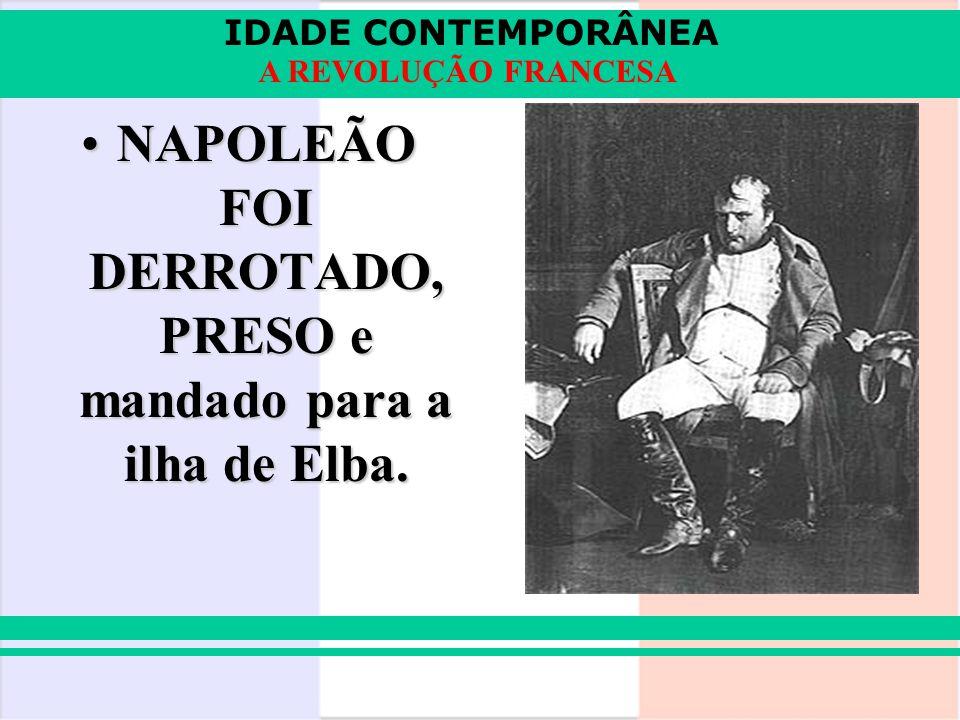 NAPOLEÃO FOI DERROTADO, PRESO e mandado para a ilha de Elba.