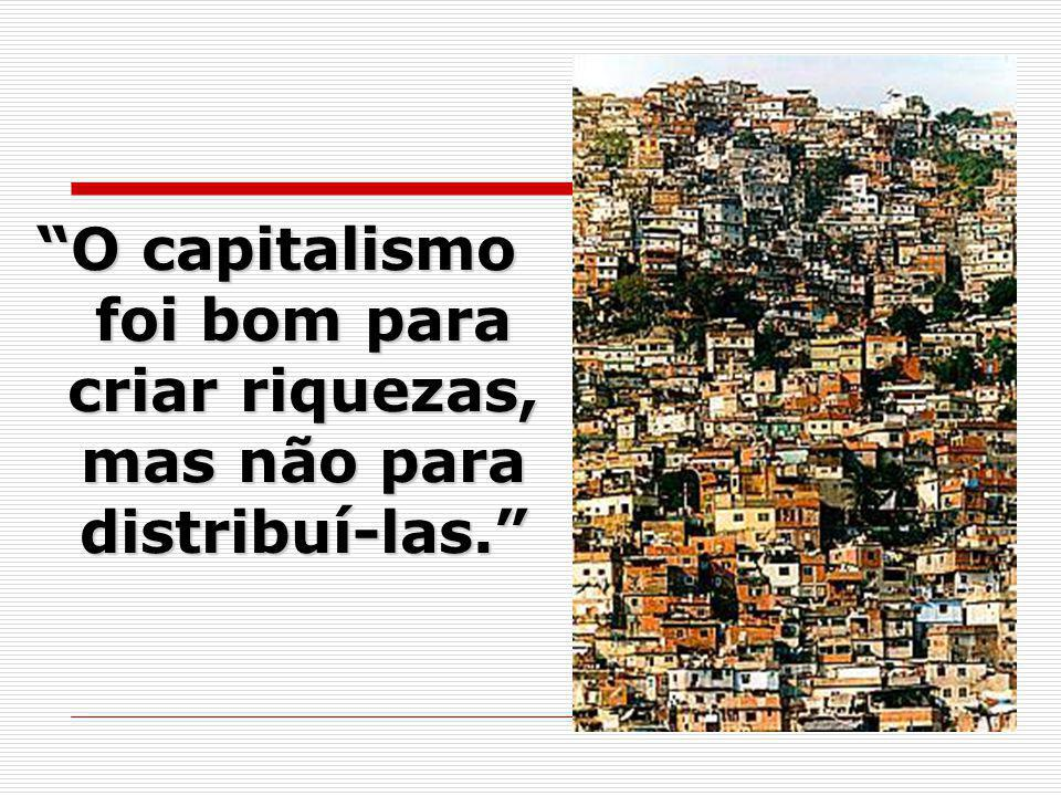 O capitalismo foi bom para criar riquezas, mas não para distribuí-las