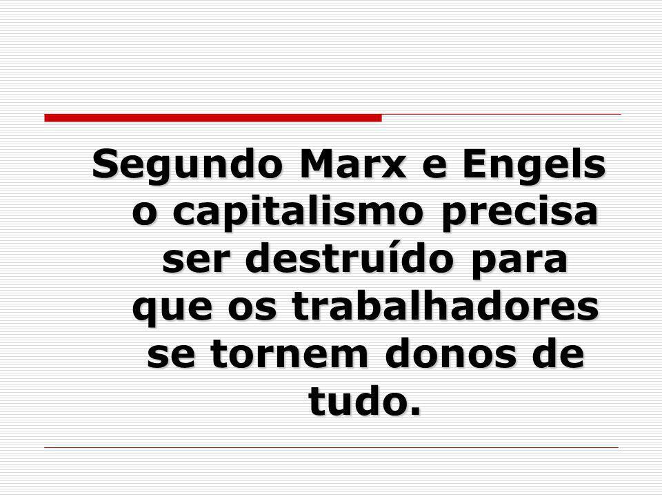Segundo Marx e Engels o capitalismo precisa ser destruído para que os trabalhadores se tornem donos de tudo.