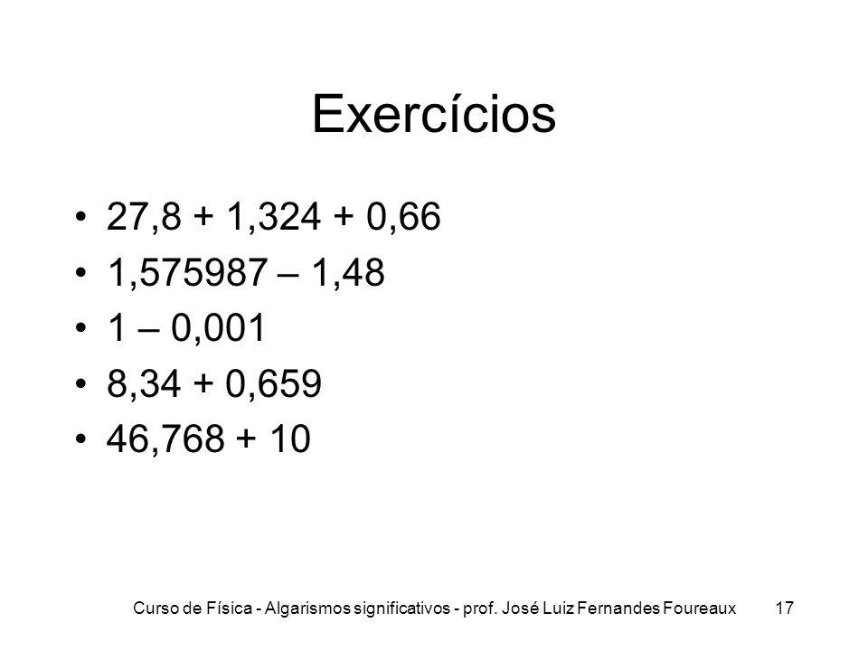 Exercícios 27,8 + 1,324 + 0,66. 1,575987 – 1,48. 1 – 0,001. 8,34 + 0,659. 46,768 + 10.