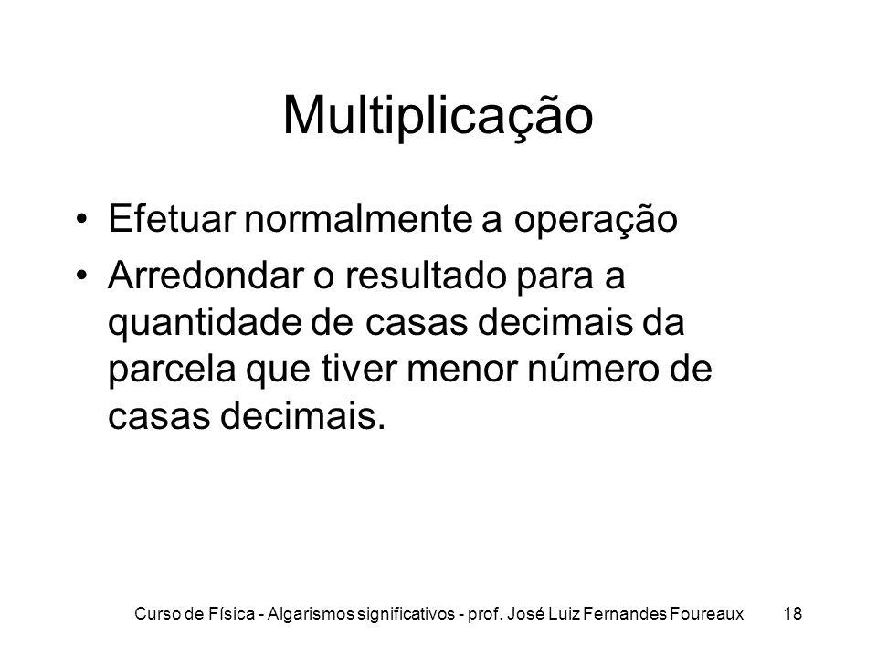 Multiplicação Efetuar normalmente a operação