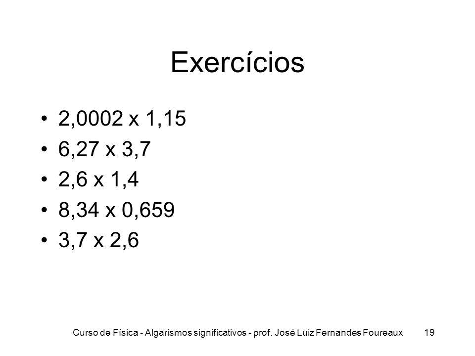 Exercícios 2,0002 x 1,15. 6,27 x 3,7. 2,6 x 1,4. 8,34 x 0,659. 3,7 x 2,6.
