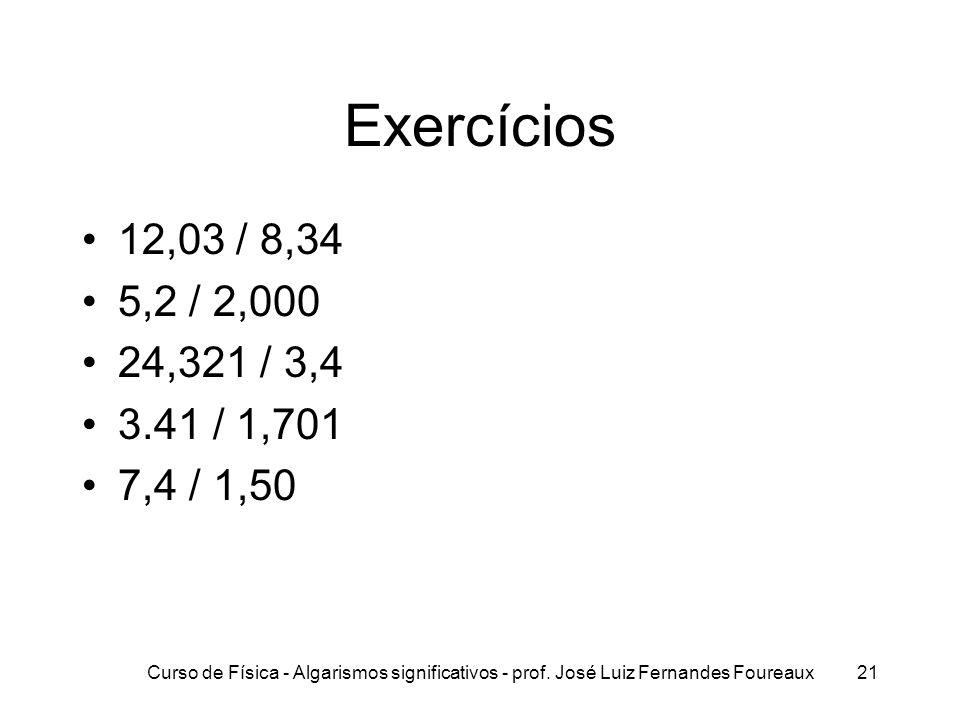 Exercícios 12,03 / 8,34. 5,2 / 2,000. 24,321 / 3,4. 3.41 / 1,701. 7,4 / 1,50.