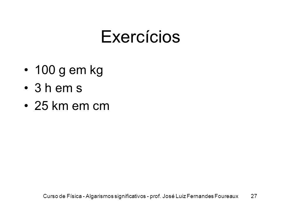 Exercícios 100 g em kg 3 h em s 25 km em cm