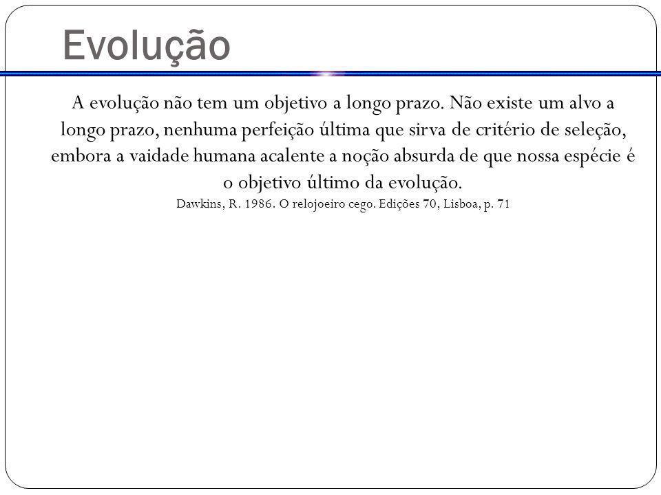 Dawkins, R. 1986. O relojoeiro cego. Edições 70, Lisboa, p. 71