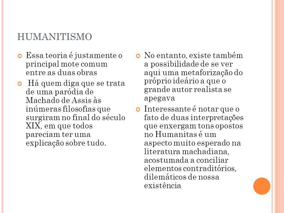 humanitismo Essa teoria é justamente o principal mote comum entre as duas obras.