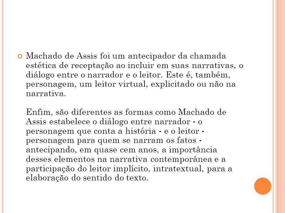 Machado de Assis foi um antecipador da chamada estética de receptação ao incluir em suas narrativas, o diálogo entre o narrador e o leitor.