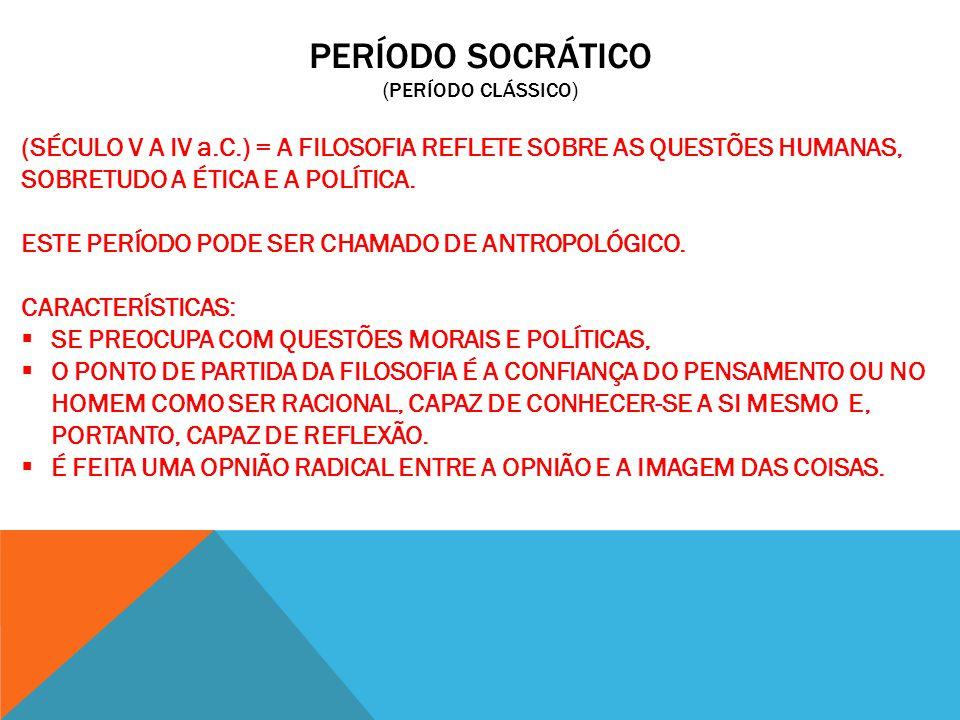 PERÍODO SOCRÁTICO (período clássico)
