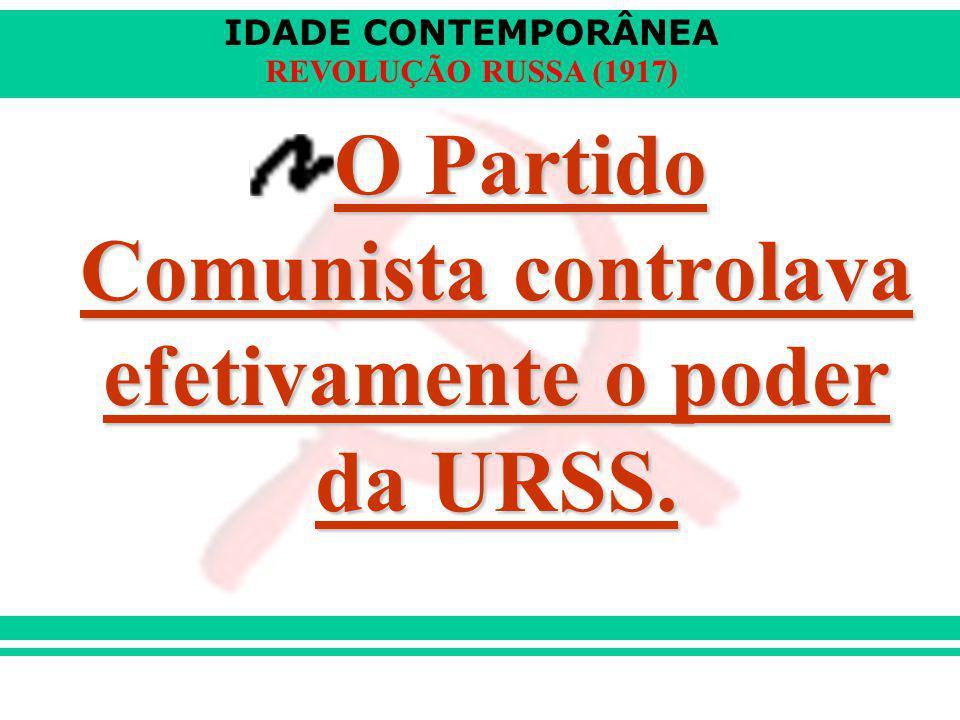 O Partido Comunista controlava efetivamente o poder da URSS.