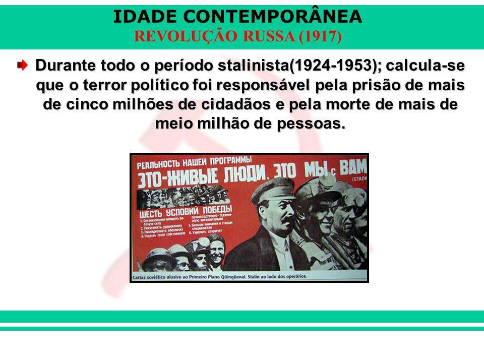Durante todo o período stalinista(1924-1953); calcula-se que o terror político foi responsável pela prisão de mais de cinco milhões de cidadãos e pela morte de mais de meio milhão de pessoas.