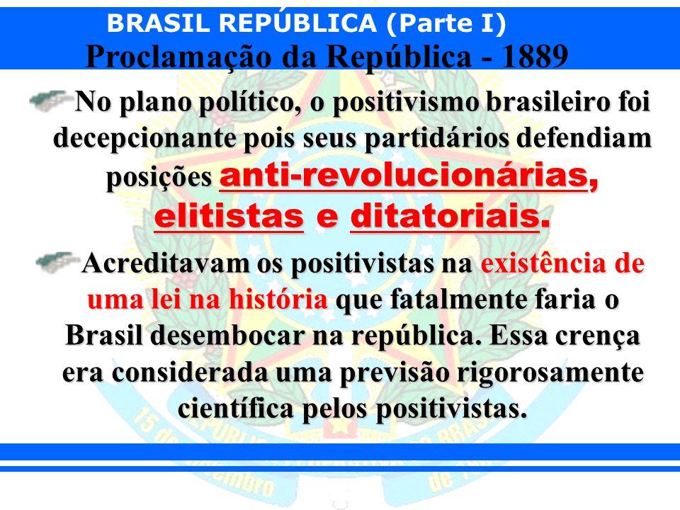 No plano político, o positivismo brasileiro foi decepcionante pois seus partidários defendiam posições anti-revolucionárias, elitistas e ditatoriais.
