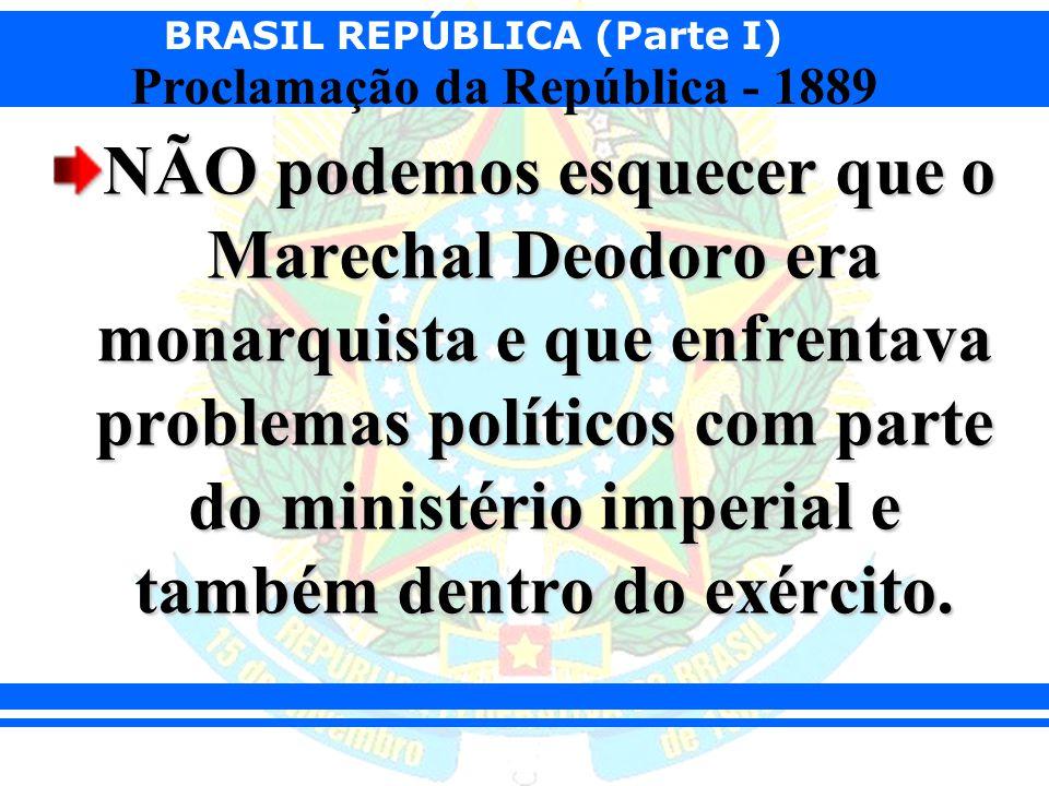 NÃO podemos esquecer que o Marechal Deodoro era monarquista e que enfrentava problemas políticos com parte do ministério imperial e também dentro do exército.