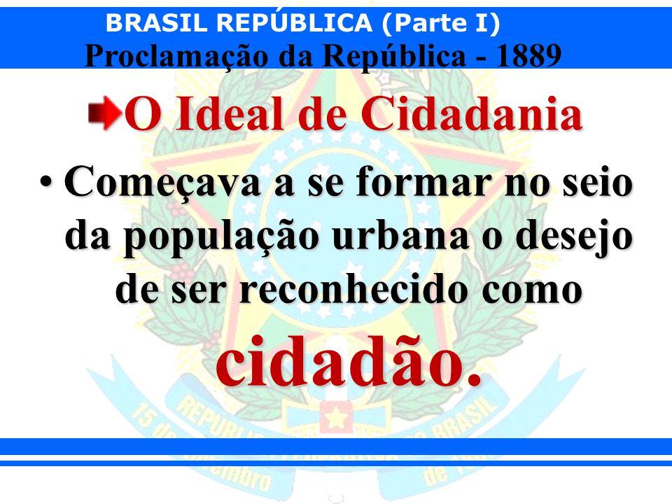 O Ideal de Cidadania Começava a se formar no seio da população urbana o desejo de ser reconhecido como cidadão.