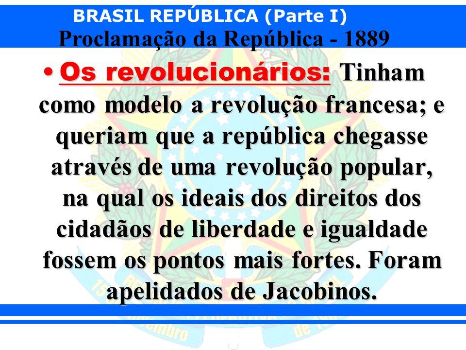 Os revolucionários: Tinham como modelo a revolução francesa; e queriam que a república chegasse através de uma revolução popular, na qual os ideais dos direitos dos cidadãos de liberdade e igualdade fossem os pontos mais fortes.