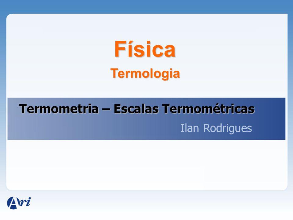 Física Termologia Termometria – Escalas Termométricas Ilan Rodrigues