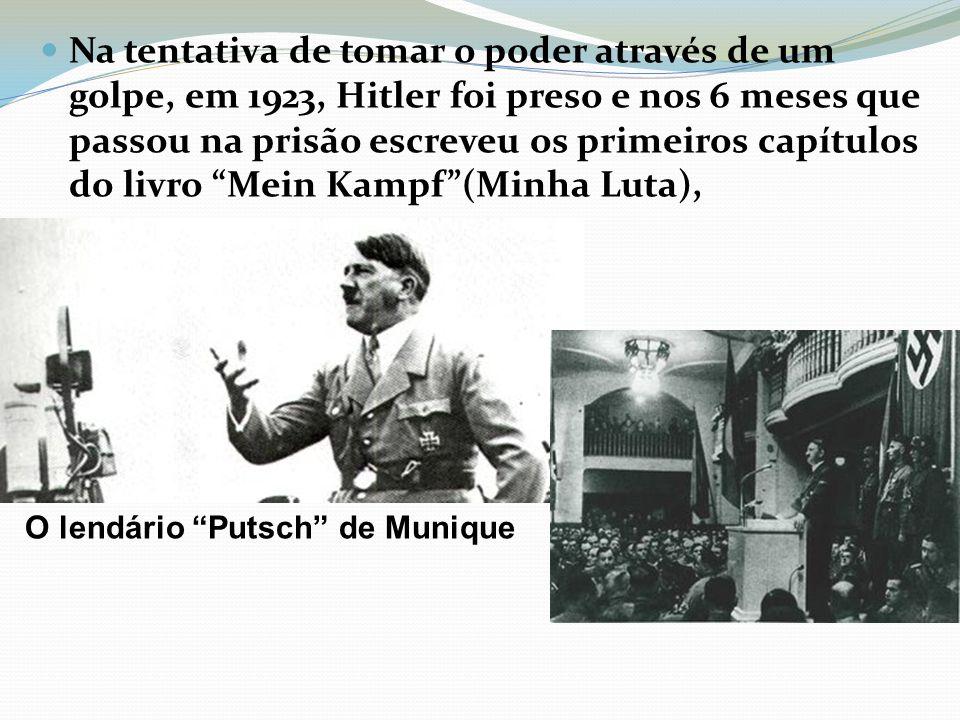 Na tentativa de tomar o poder através de um golpe, em 1923, Hitler foi preso e nos 6 meses que passou na prisão escreveu os primeiros capítulos do livro Mein Kampf (Minha Luta),