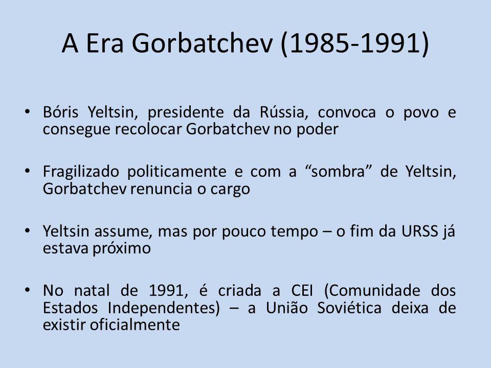 A Era Gorbatchev (1985-1991) Bóris Yeltsin, presidente da Rússia, convoca o povo e consegue recolocar Gorbatchev no poder.