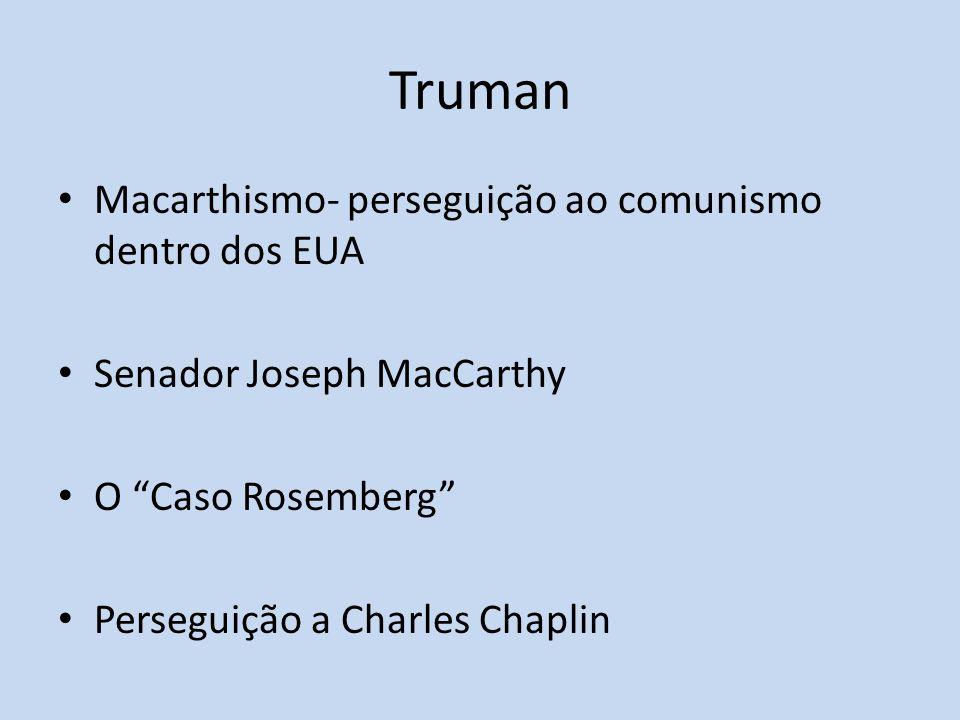 Truman Macarthismo- perseguição ao comunismo dentro dos EUA