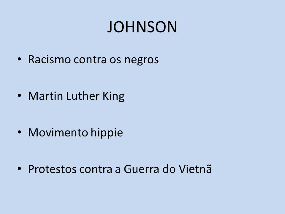 JOHNSON Racismo contra os negros Martin Luther King Movimento hippie