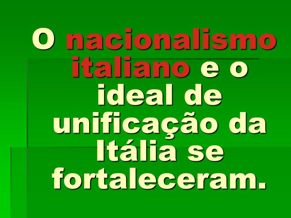 O nacionalismo italiano e o ideal de unificação da Itália se fortaleceram.