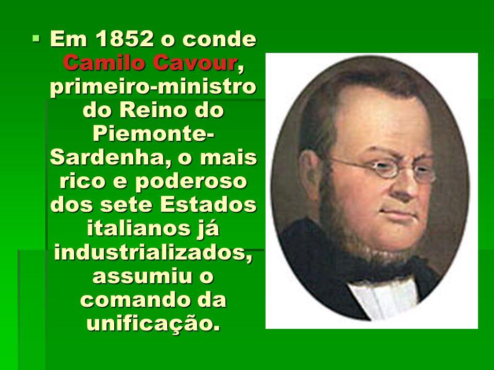 Em 1852 o conde Camilo Cavour, primeiro-ministro do Reino do Piemonte-Sardenha, o mais rico e poderoso dos sete Estados italianos já industrializados, assumiu o comando da unificação.