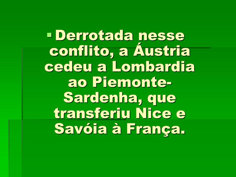 Derrotada nesse conflito, a Áustria cedeu a Lombardia ao Piemonte-Sardenha, que transferiu Nice e Savóia à França.