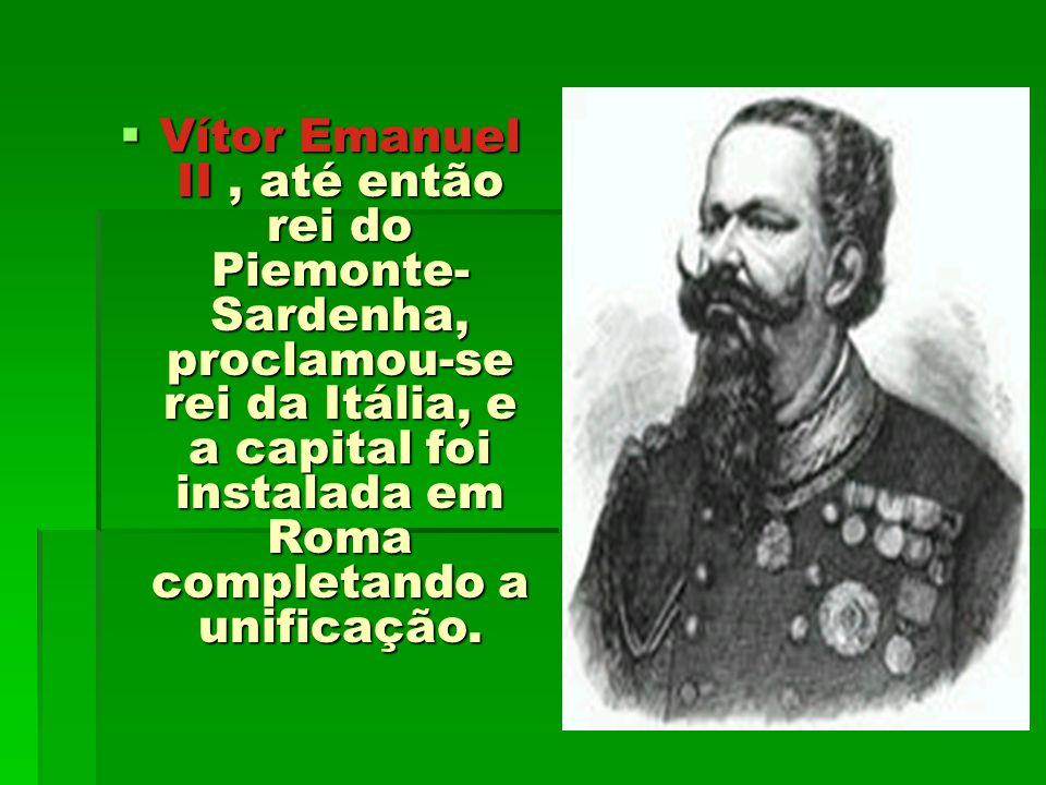 Vítor Emanuel II , até então rei do Piemonte-Sardenha, proclamou-se rei da Itália, e a capital foi instalada em Roma completando a unificação.